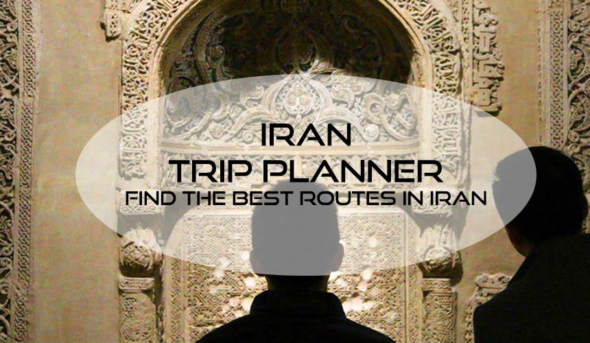 Iran trip planner; introducing the best routes to travel in Iran