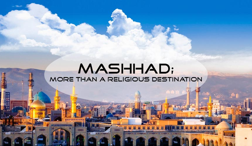 Mashhad; more than the holy city of Iran