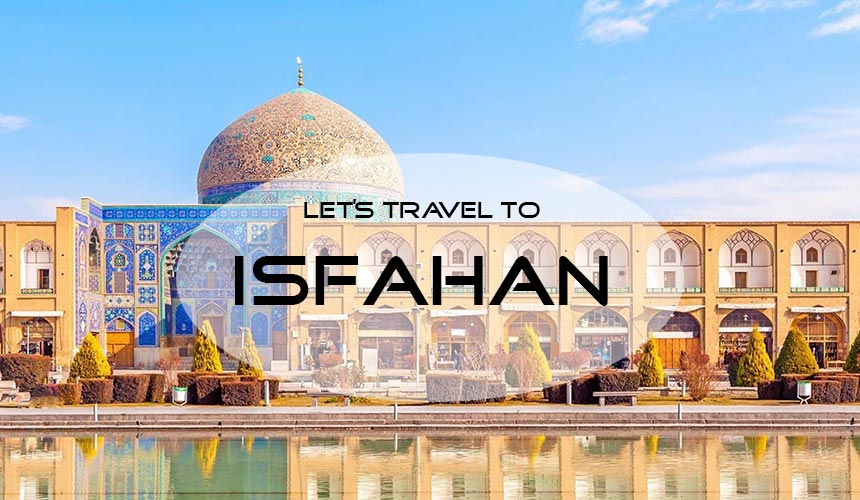 Isfahan; the city of history and architecture