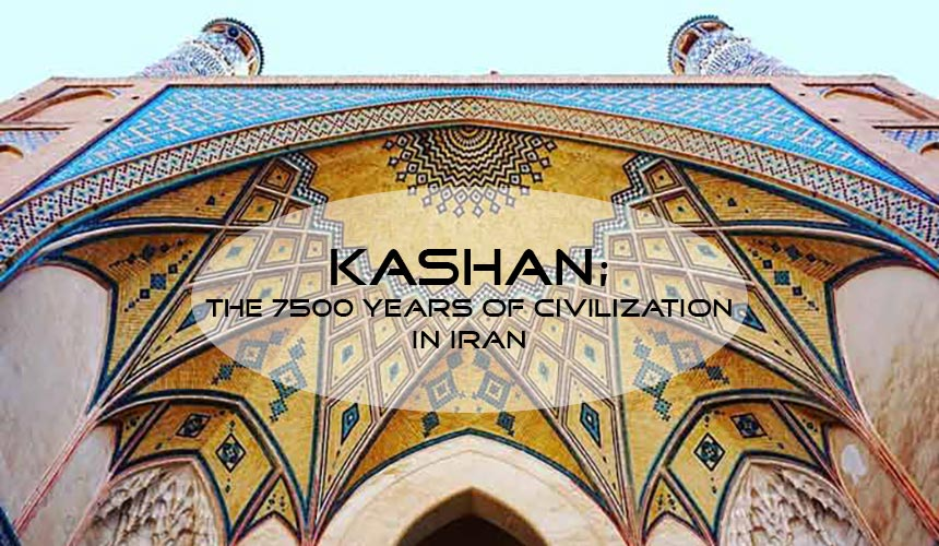 Kashan; travel to the first cities of Iran