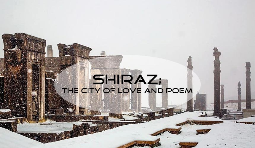 Shiraz; the remains of the glorious Achaemenid dynasty