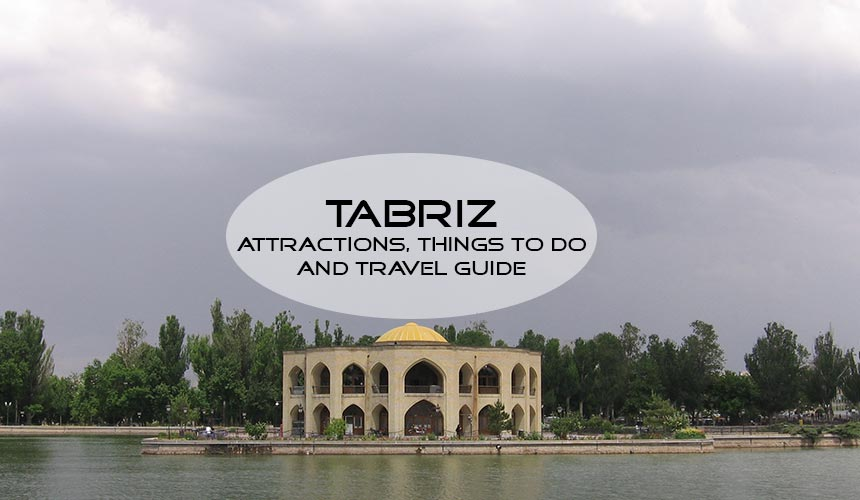 Travel to Tabriz; attractions, things to do and travel guide