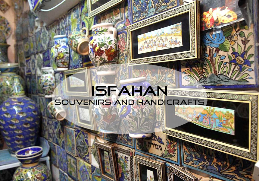 Isfahan souvenirs and handicrafts; What to buy in Isfahan