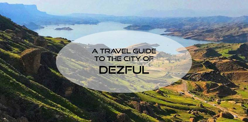 A travel guide to Dezful city: one of ancient cities of the world