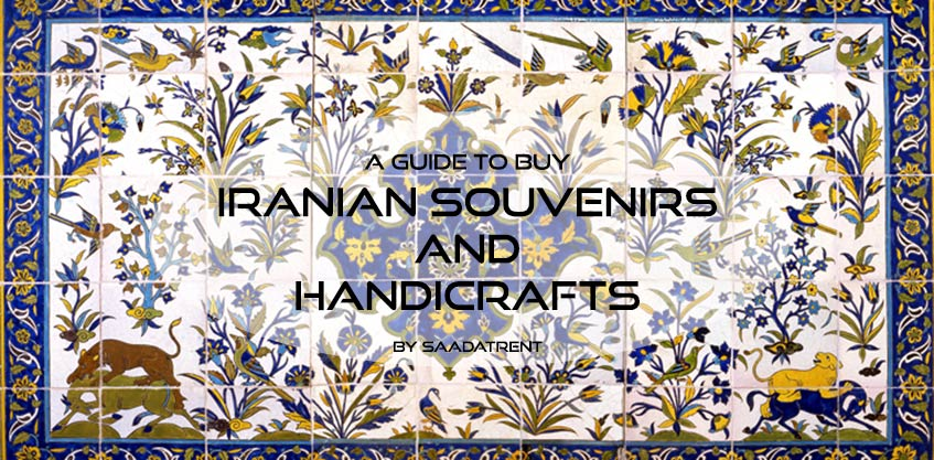 A guideline for buying the best Iranian souvenirs and handicrafts