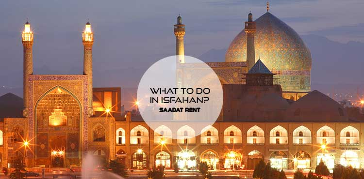 What to do on our trip to the Isfahan?